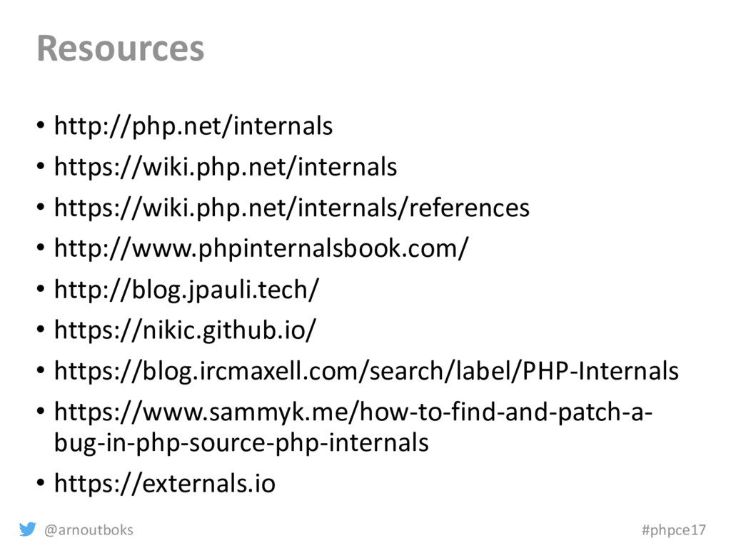 @arnoutboks #phpce17 Resources • http://php.net...