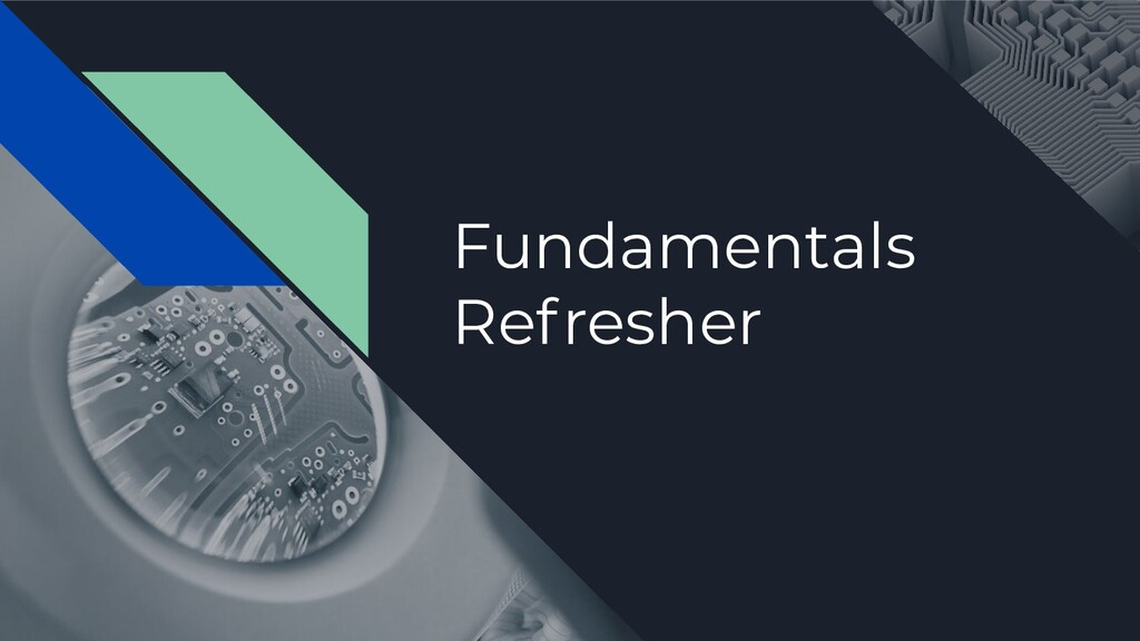 Fundamentals Refresher