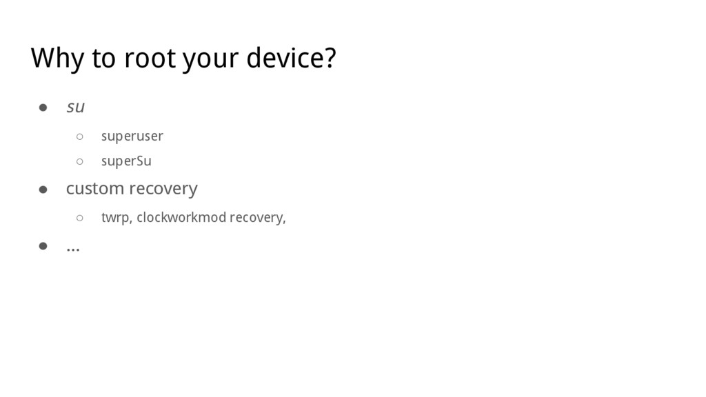 Why to root your device? ● su ○ superuser ○ sup...