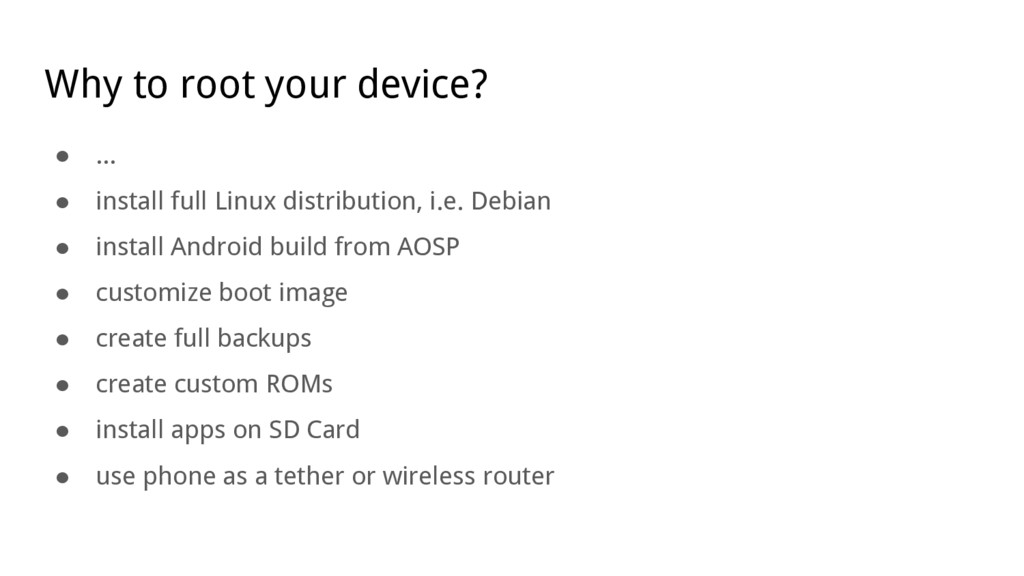Why to root your device? ● ... ● install full L...