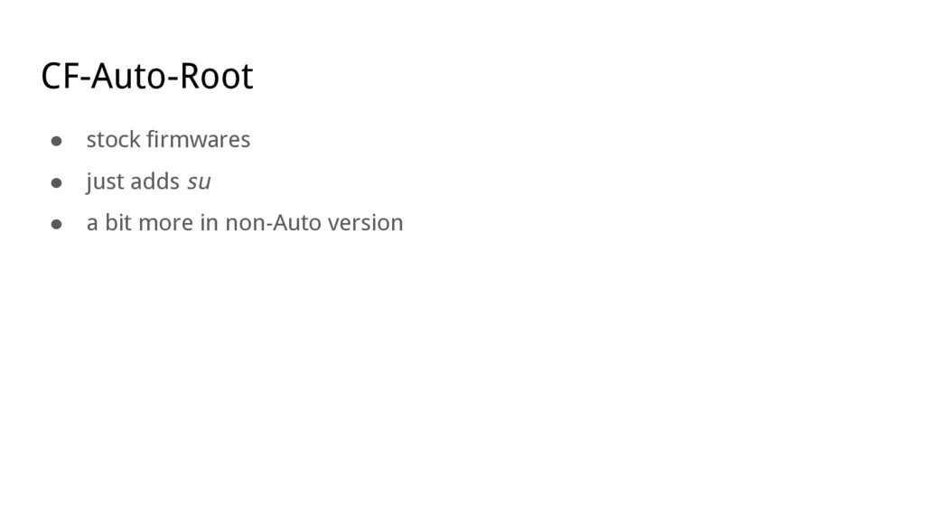 CF-Auto-Root ● stock firmwares ● just adds su ●...