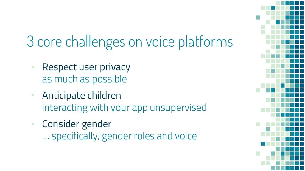 3 core challenges on voice platforms ▪ Respect ...