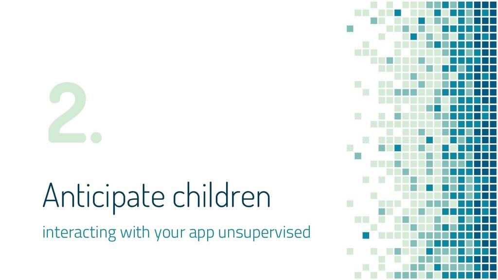 Anticipate children interacting with your app u...