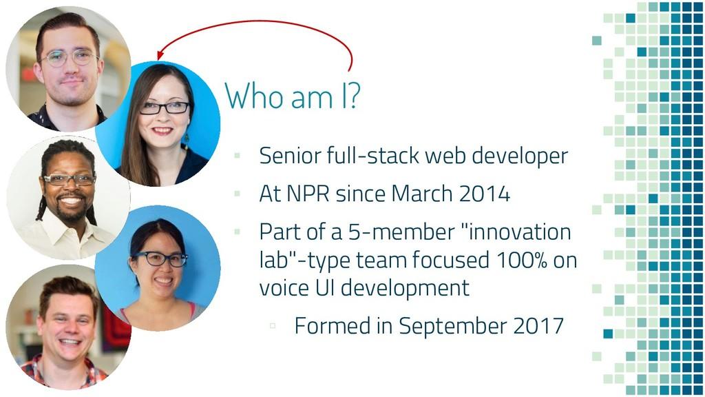 Who am I? ▪ Senior full-stack web developer ▪ A...