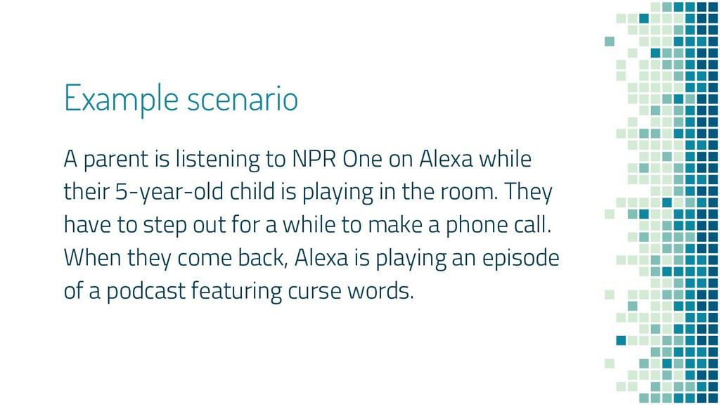 Example scenario A parent is listening to NPR O...