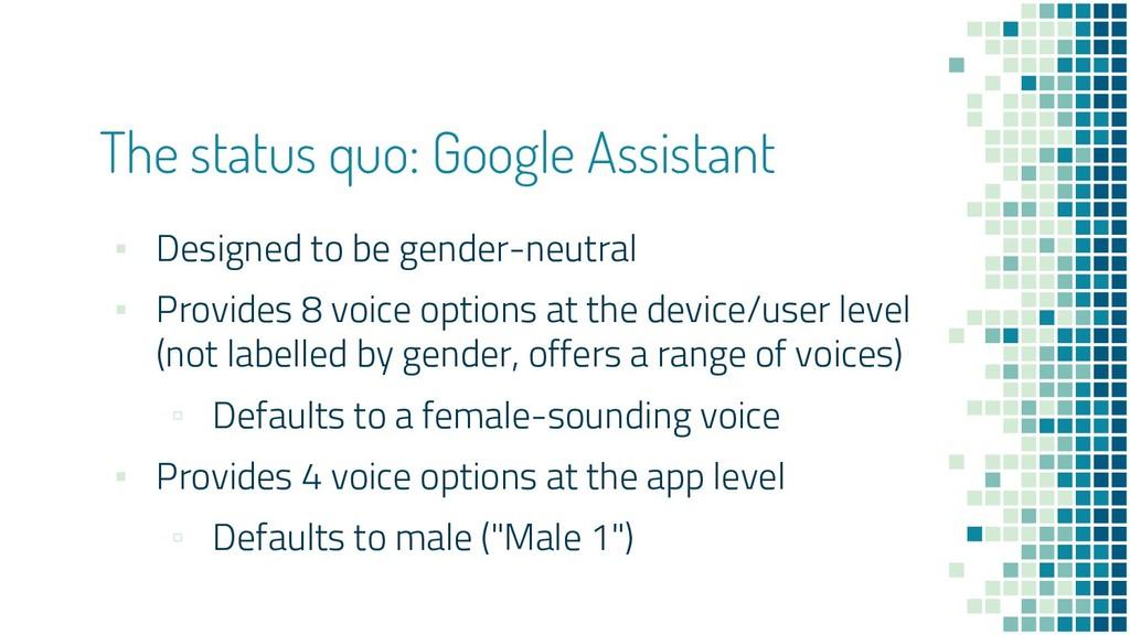 The status quo: Google Assistant ▪ Designed to ...
