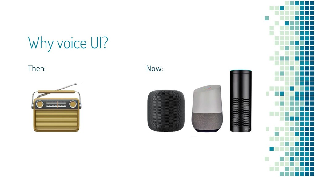 Why voice UI? Then: Now: