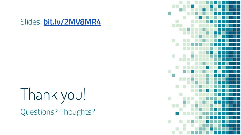 Thank you! Questions? Thoughts? Slides: bit.ly/...