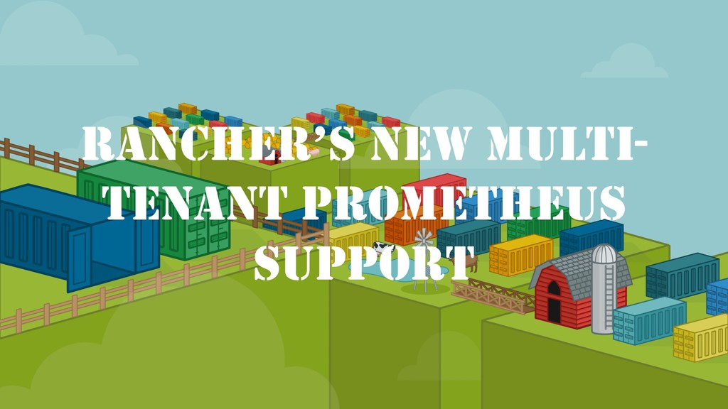 RANCHER'S NEW MULTI- TENANT PROMETHEUS SUPPORT