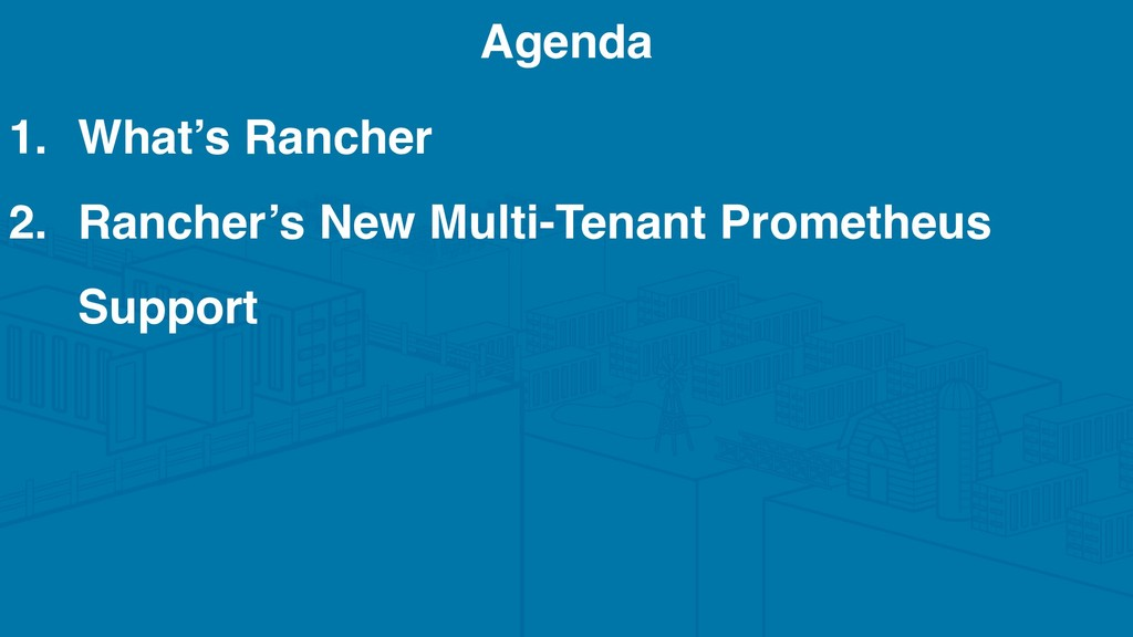 1. What's Rancher 2. Rancher's New Multi-Tenant...