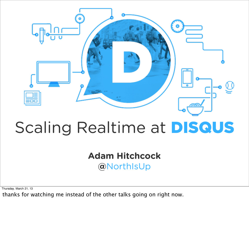 Adam Hitchcock @NorthIsUp Scaling Realtime at D...