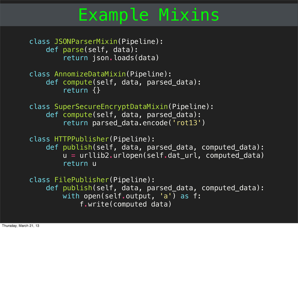 Example Mixins class JSONParserMixin(Pipeline):...