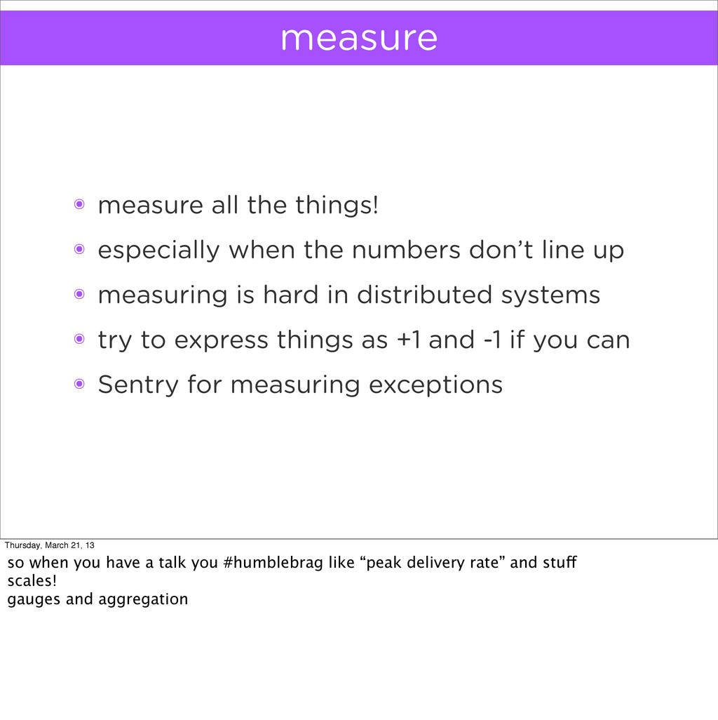 measure ๏ measure all the things! ๏ especially ...