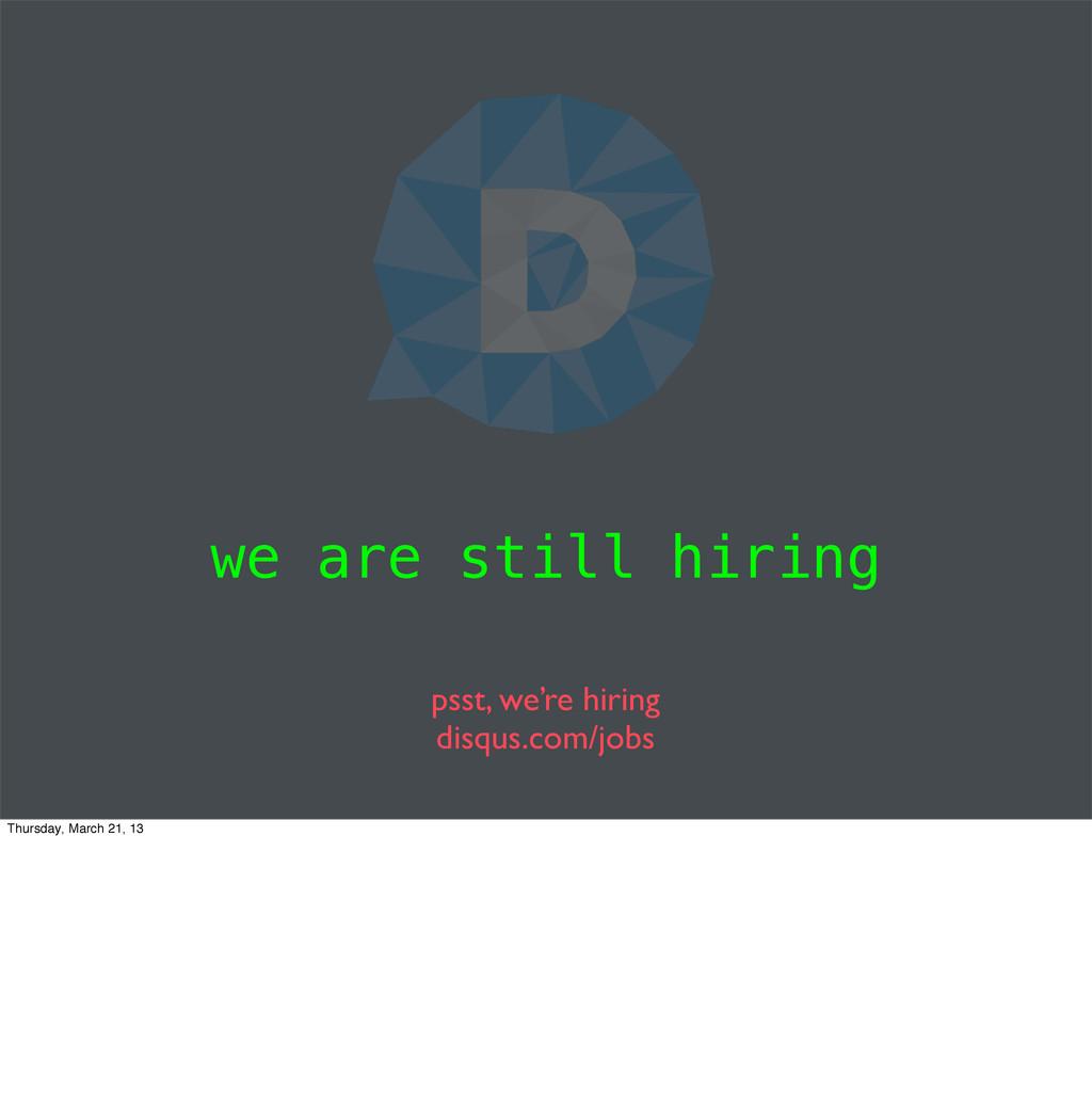 we are still hiring psst, we're hiring disqus.c...