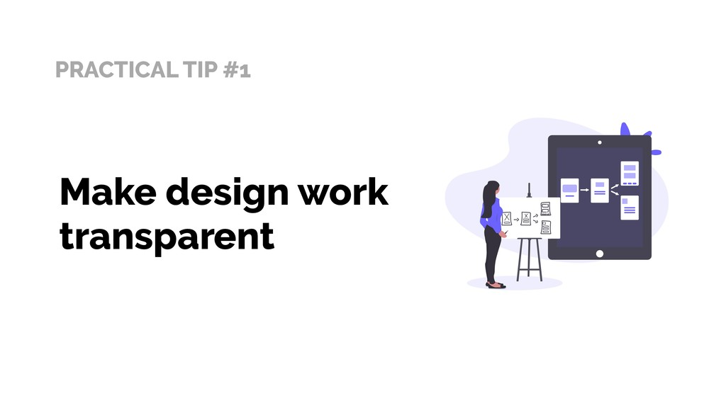 PRACTICAL TIP #1 Make design work transparent