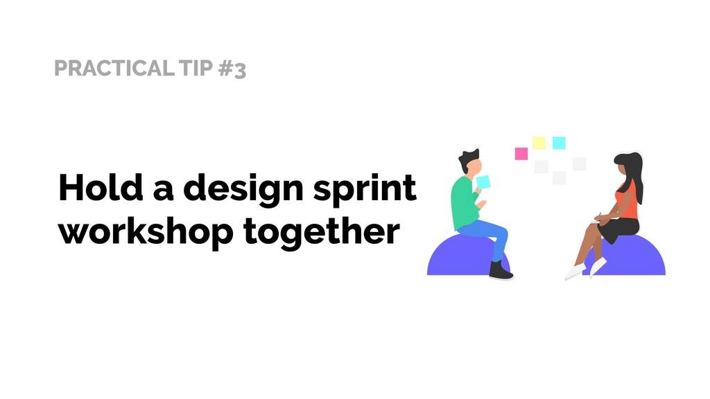 PRACTICAL TIP #3 Hold a design sprint workshop ...