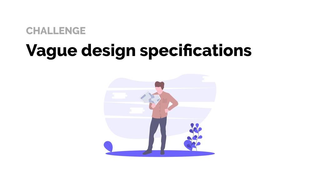 CHALLENGE Vague design specifications