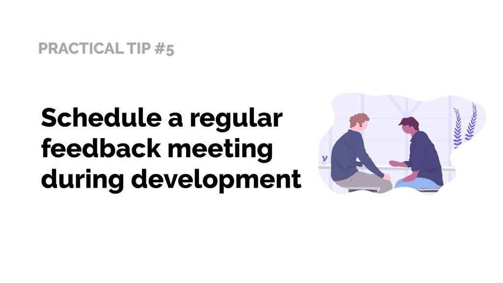 PRACTICAL TIP #5 Schedule a regular feedback me...