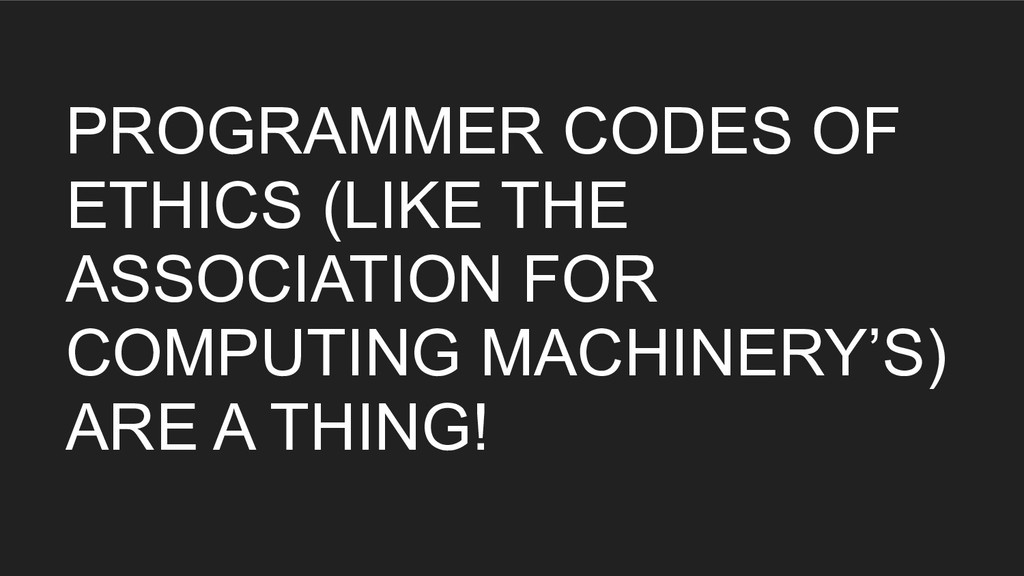 PROGRAMMER CODES OF ETHICS (LIKE THE ASSOCIATIO...