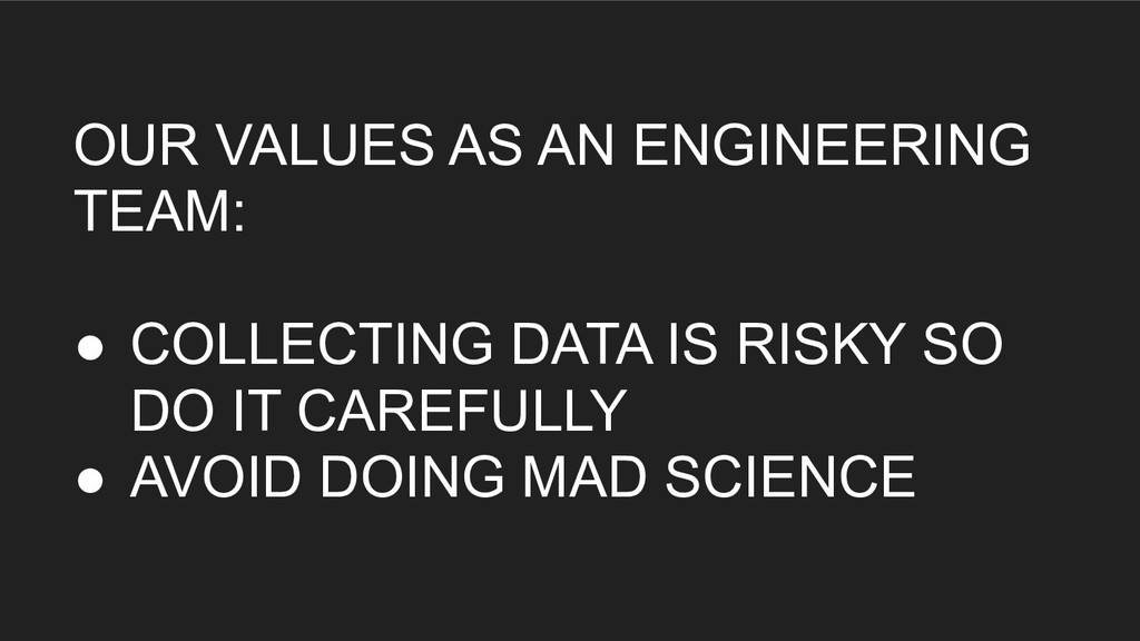 OUR VALUES AS AN ENGINEERING TEAM: ● COLLECTING...