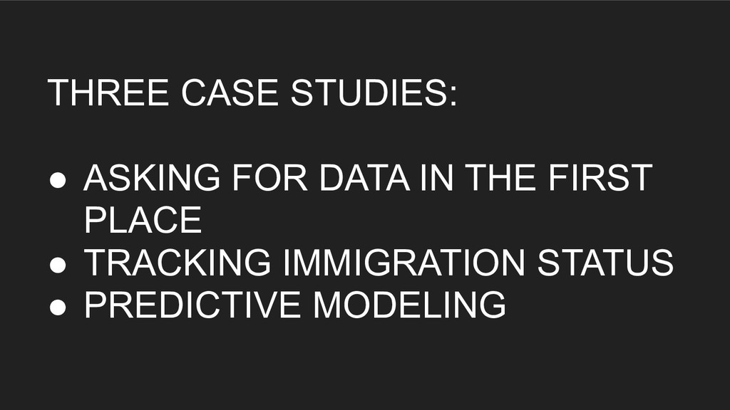 THREE CASE STUDIES: ● ASKING FOR DATA IN THE F...