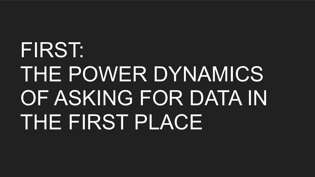 FIRST: THE POWER DYNAMICS OF ASKING FOR DATA IN...