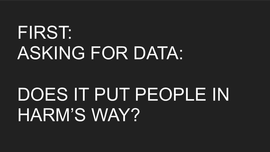 FIRST: ASKING FOR DATA: DOES IT PUT PEOPLE IN H...