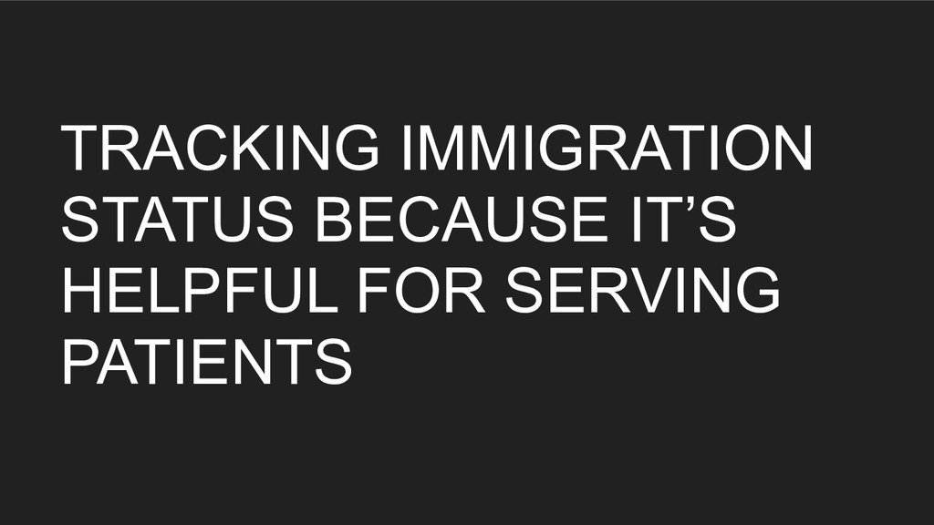 TRACKING IMMIGRATION STATUS BECAUSE IT'S HELPFU...