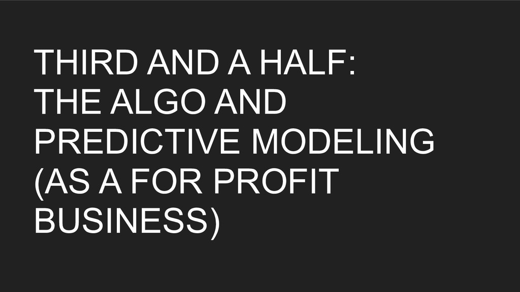 THIRD AND A HALF: THE ALGO AND PREDICTIVE MODEL...