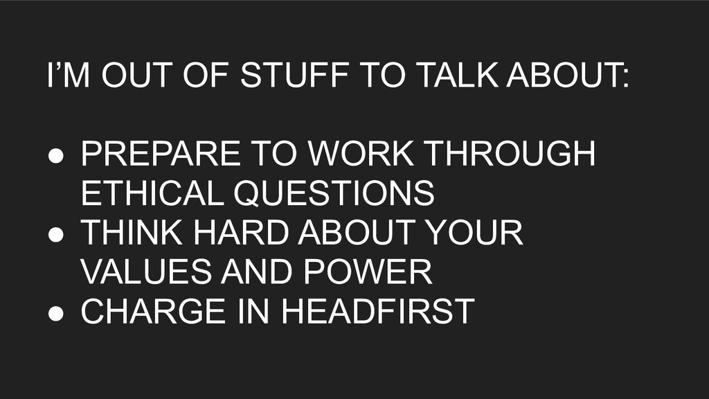 I'M OUT OF STUFF TO TALK ABOUT: ● PREPARE TO W...