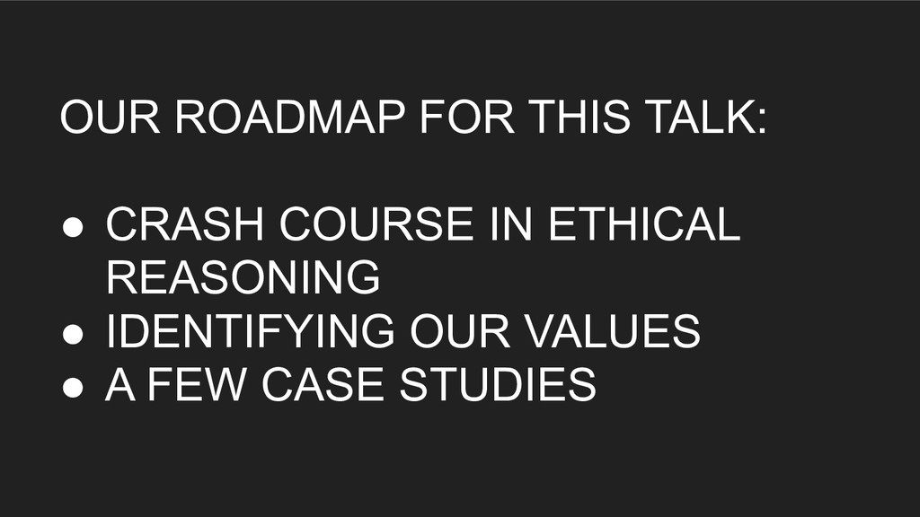OUR ROADMAP FOR THIS TALK: