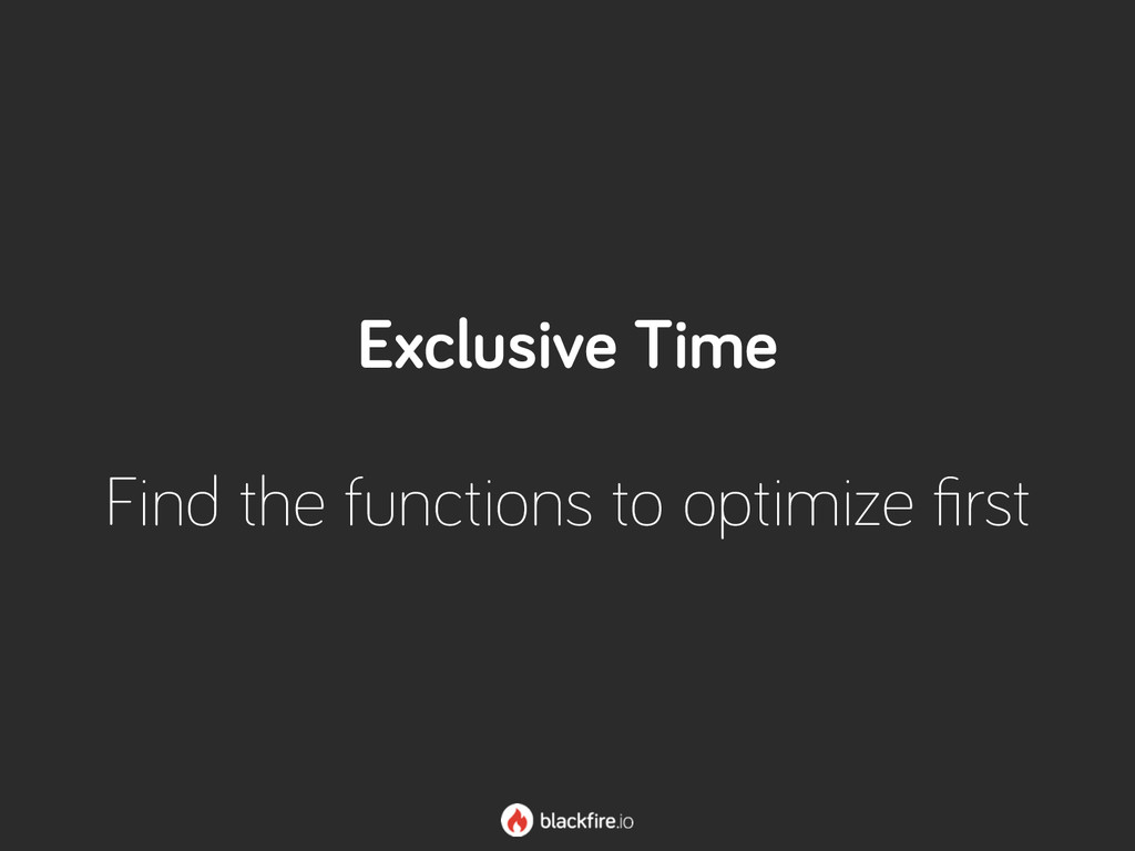 Exclusive Time Find the functions to optimize fi...