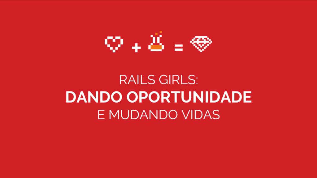 RAILS GIRLS: DANDO OPORTUNIDADE E MUDANDO VIDAS