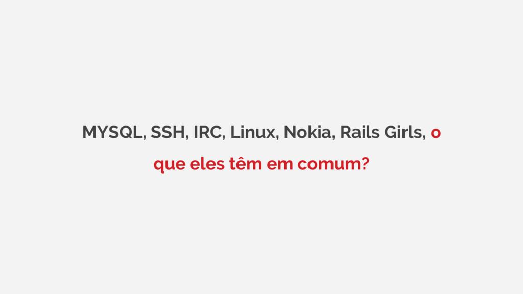 MYSQL, SSH, IRC, Linux, Nokia, Rails Girls, o q...