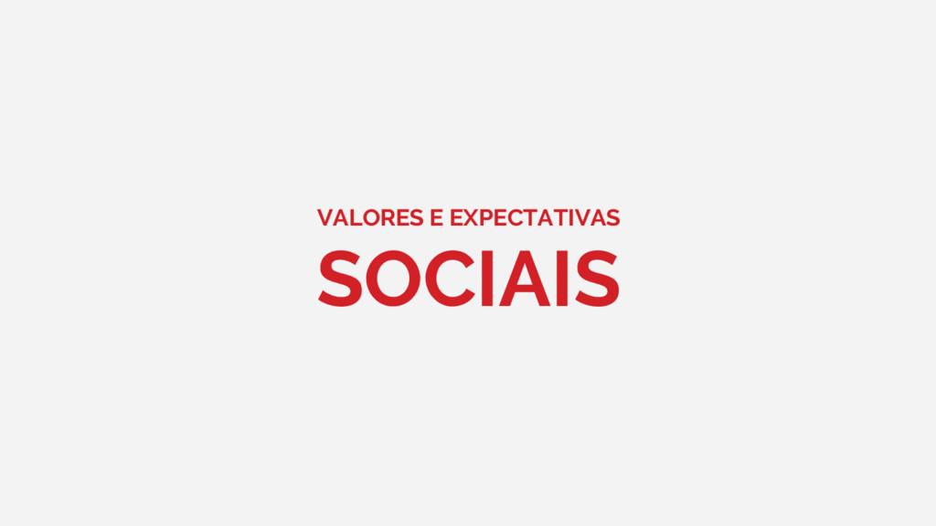 VALORES E EXPECTATIVAS SOCIAIS