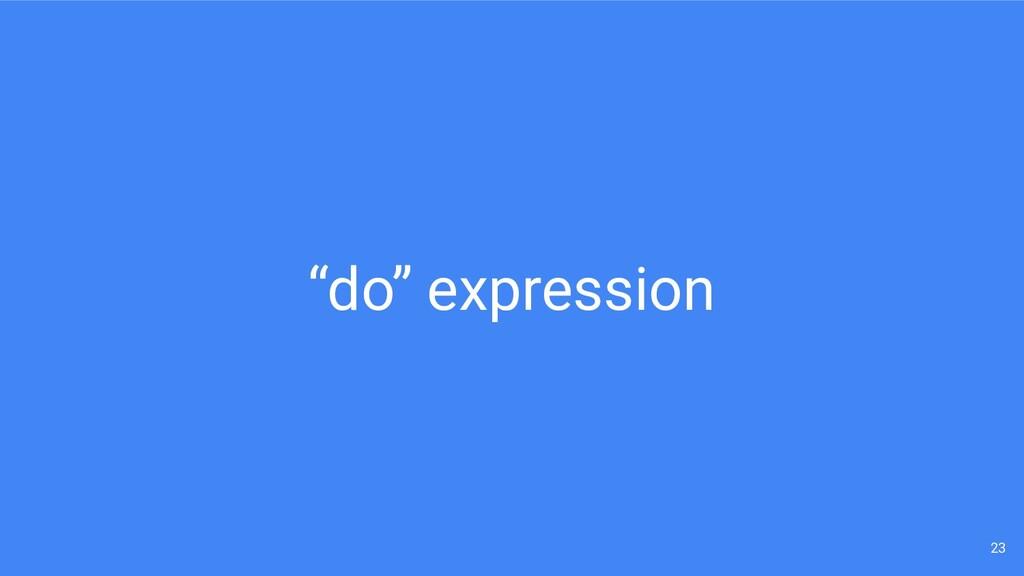 """""""do"""" expression 23"""
