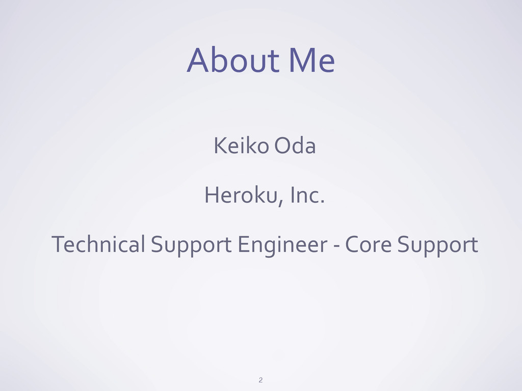 About Me 2 Keiko Oda Heroku, Inc. Tech...