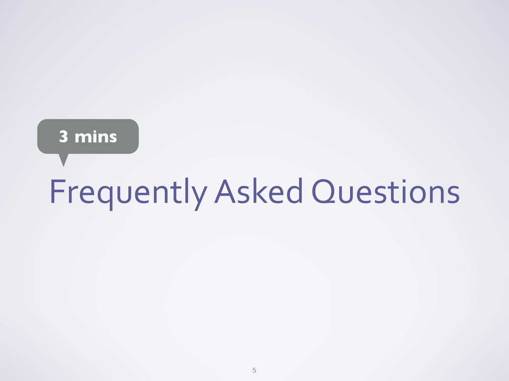 Frequently Asked Questions 5 3 mins