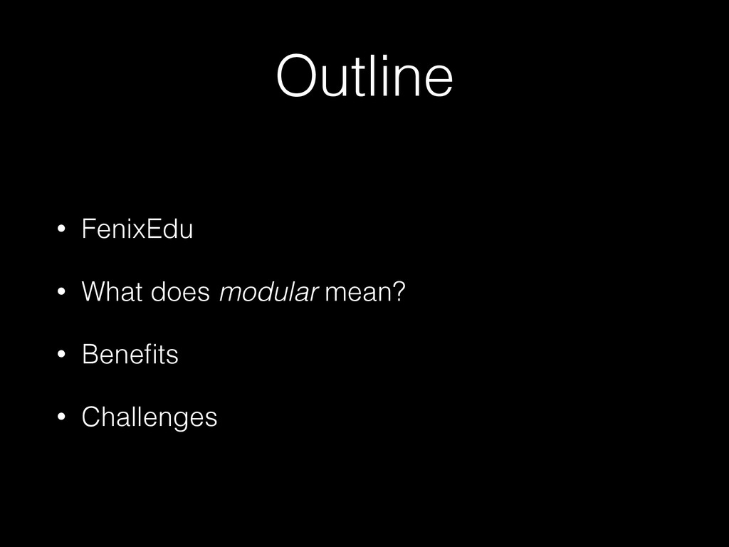 Outline • FenixEdu • What does modular mean? • ...
