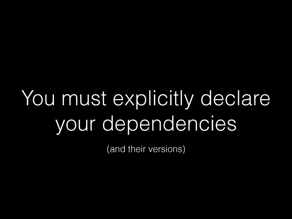 You must explicitly declare your dependencies (...