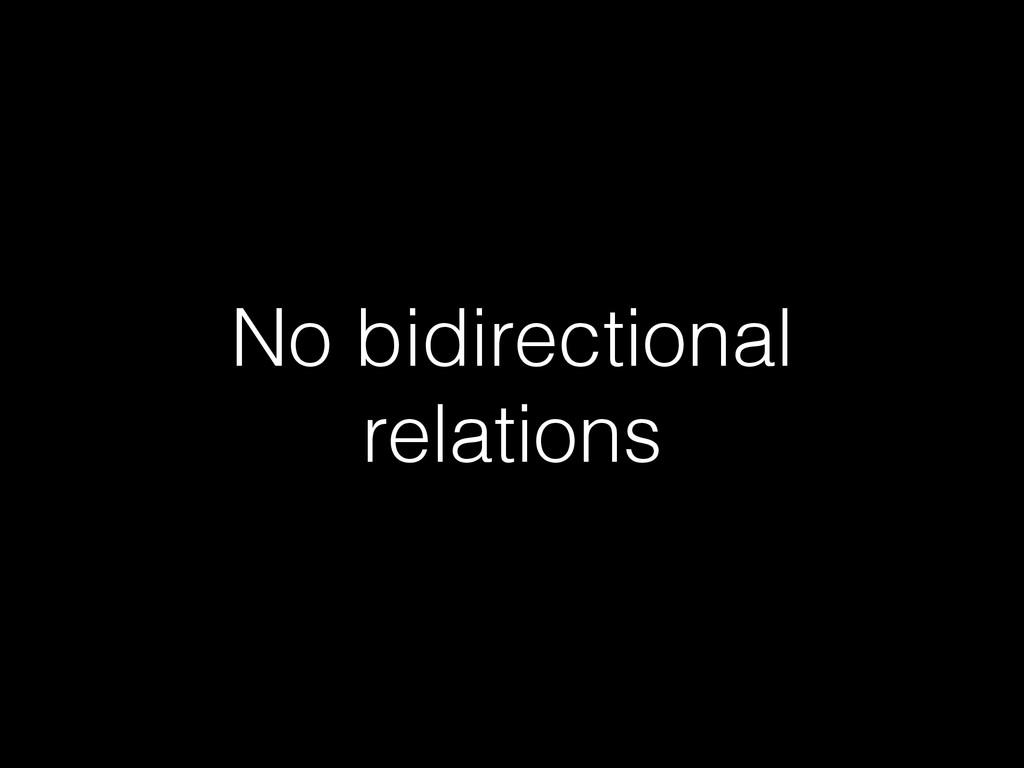 No bidirectional relations