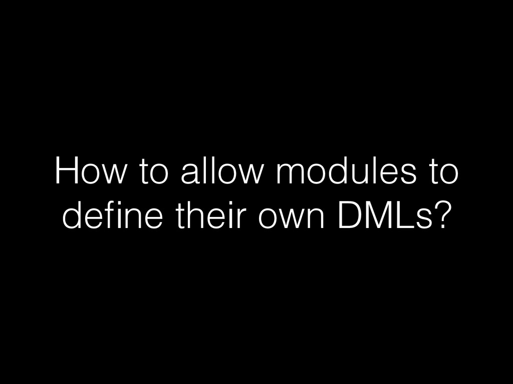 How to allow modules to define their own DMLs?
