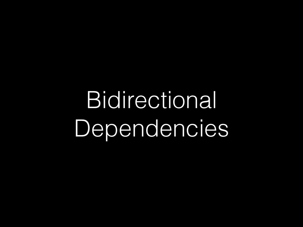 Bidirectional Dependencies