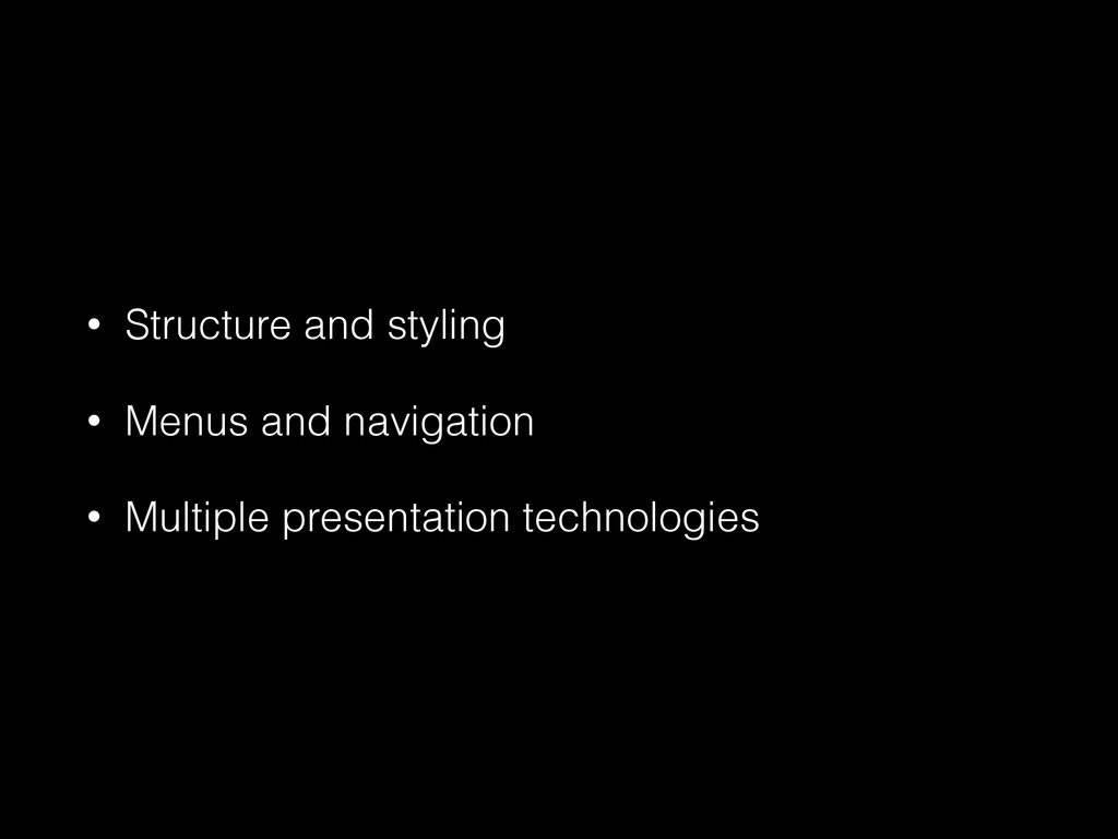 • Structure and styling • Menus and navigation ...