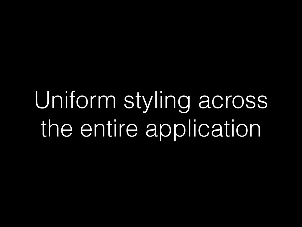 Uniform styling across the entire application