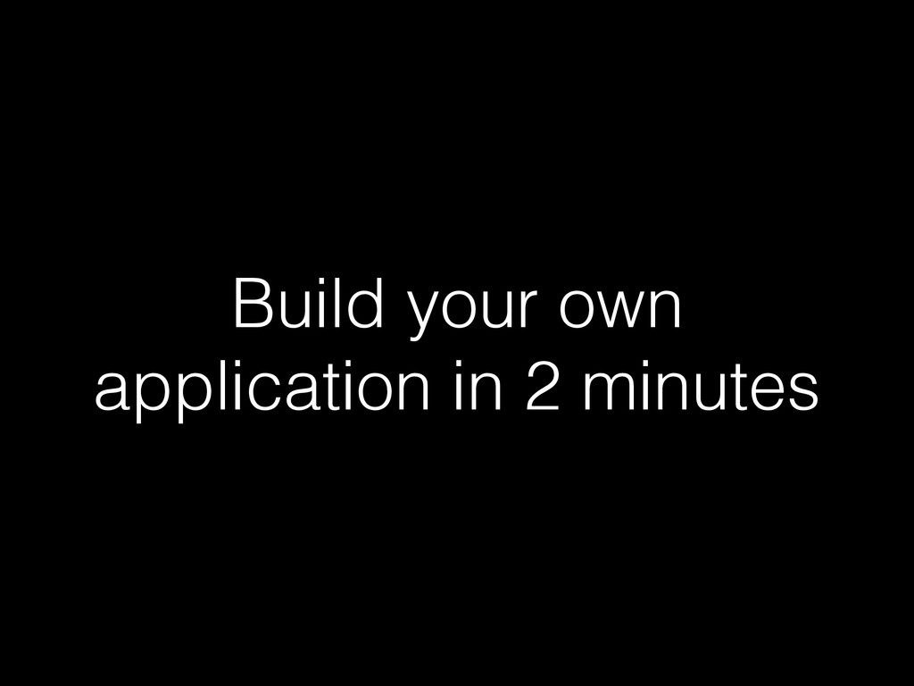 Build your own application in 2 minutes