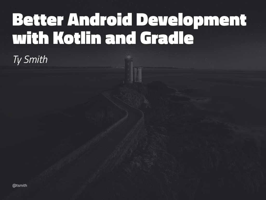 Better Android Development with Kotlin and Grad...