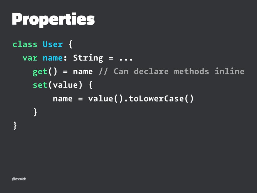 Properties class User { var name: String = ... ...