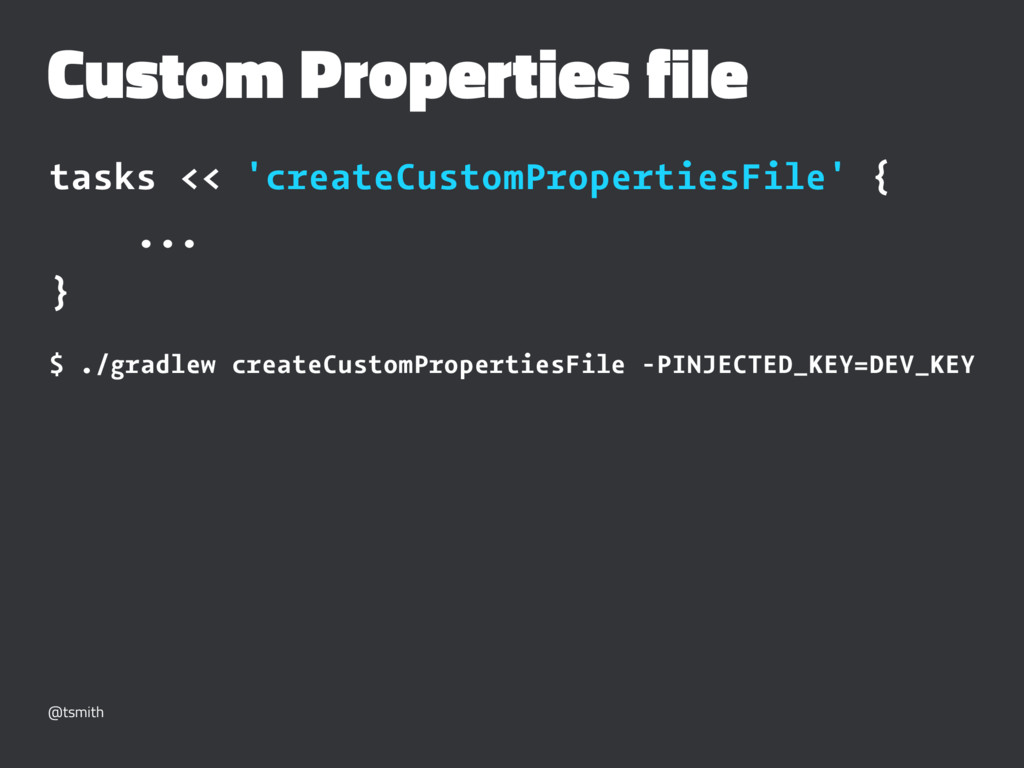 Custom Properties file tasks << 'createCustomPr...