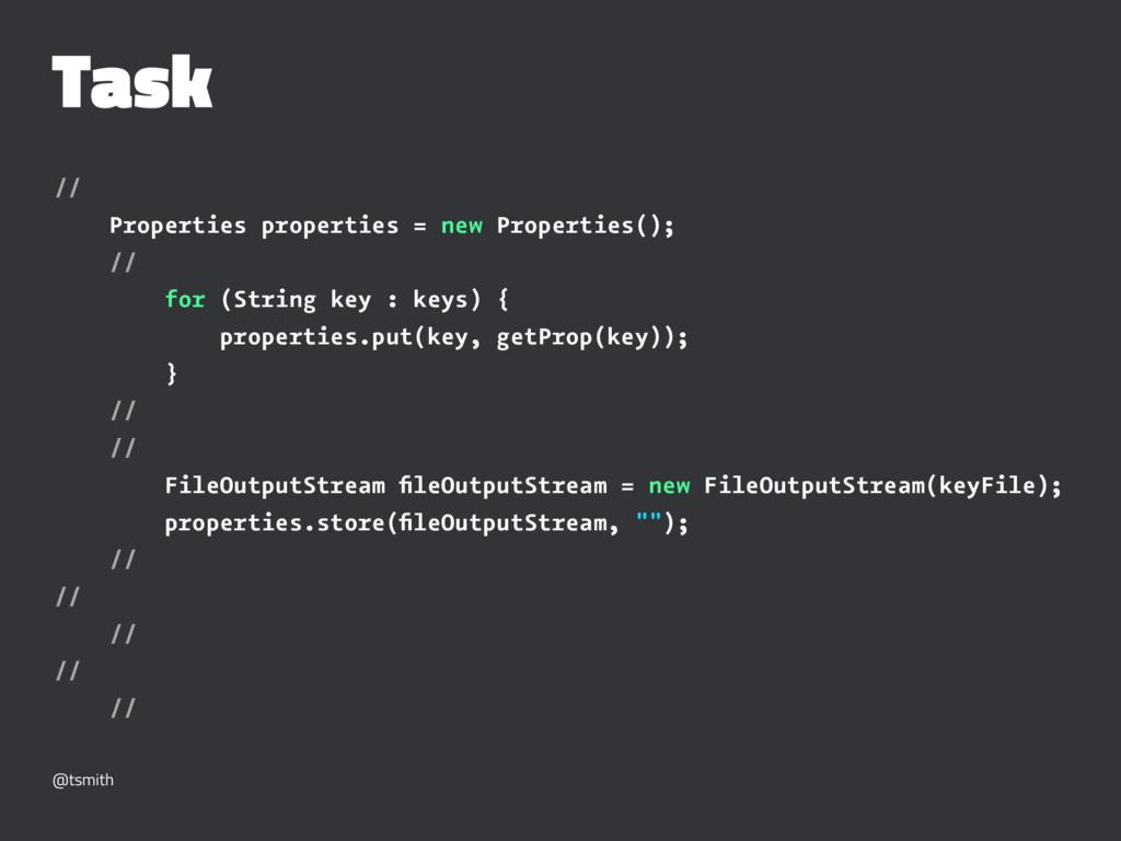 Task // Properties properties = new Properties(...